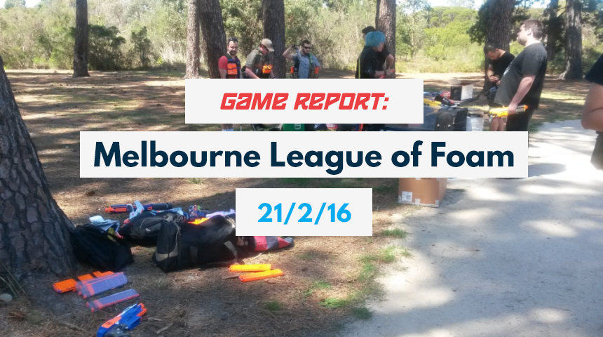 Game Report Melbourne League of Foam 21-2-16
